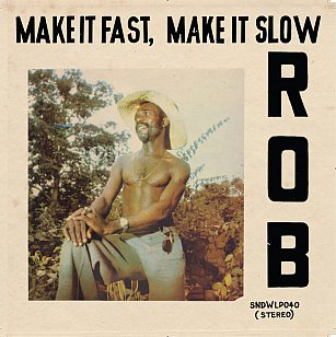 Rob: Make It Fast, Make It Slow (Soundway)