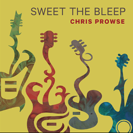 Chris Prowse: Sweet the Bleep (Proco/streaming services)