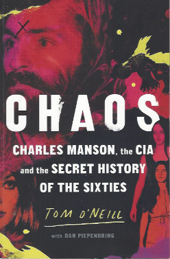 CHAOS: CHARLES MANSON, THE CIA, AND THE SECRET HISTORY OF THE SIXTIES by TOM O'NEILL with DAN PIEPENBRING
