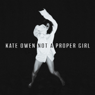 Kate Owen: Not a Proper Girl (Southbound/digital outlets)