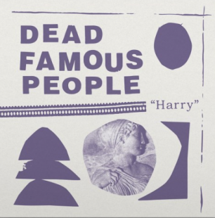 """Dead Famous People: """"Harry"""" (Fire Records/Southbound/digital outlets)"""