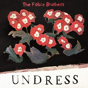 Felice Brothers: Undress (Yep Roc/Southbound)