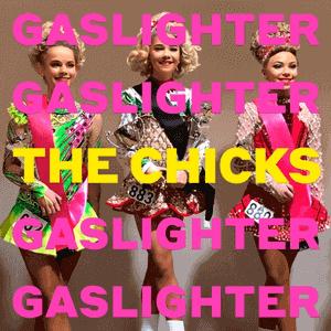 The Chicks: Gaslighter (Sony/digital outlets)