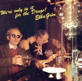 Ebba Gron: We're Only In It For the Drugs (1979)