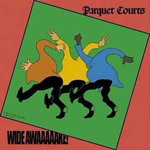 ONE WE MISSED: Parquet Courts; Wide Awaaaaake! (Rough Trade/Rhythmethod)