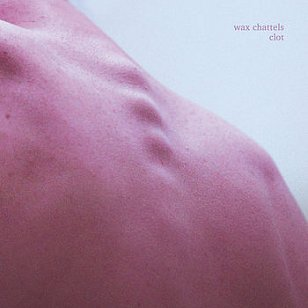 Wax Chattels: Clot (Flying Nun)