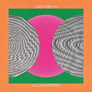 Chris Forsyth: All Time Present (No Quarter)