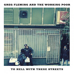 Greg Fleming and the Working Poor: To Hell With These Streets (bandcamp)