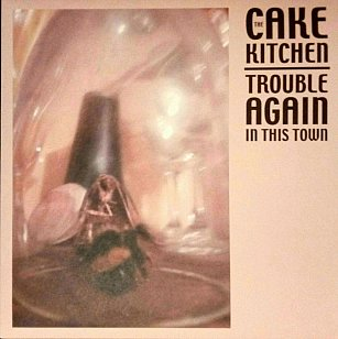 The Cakekitchen: Trouble Again in this Town (Ally/digital outlets)