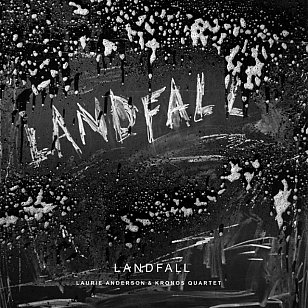 Laurie Anderson/The Kronos Quartet: Landfall (Nonesuch/Warners)