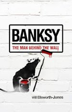 BANKSY; THE MAN BEHIND THE WALL by WILL ELSWORTH-JONES
