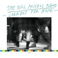 Bill Frisell Band: Lookout For Hope (ECM)