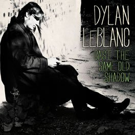 Dylan LeBlanc: Cast the Same Old Shadow (Rough Trade)