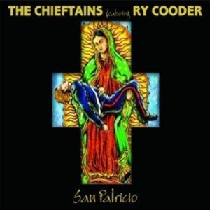 The Chieftains featuring Ry Cooder: San Patricio (Universal)