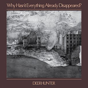 Deerhunter: Why Hasn't Everything Already Disappeared? (4AD)
