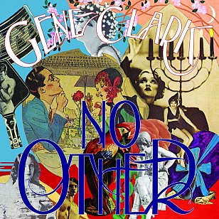 GENE CLARK, NO OTHER, REISSUED AND EXPANDED (2019): An album quite like no other