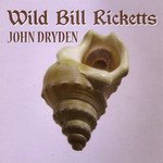 BEST OF ELSEWHERE 2009 Wild Bill Ricketts: John Dryden (Ricketts)