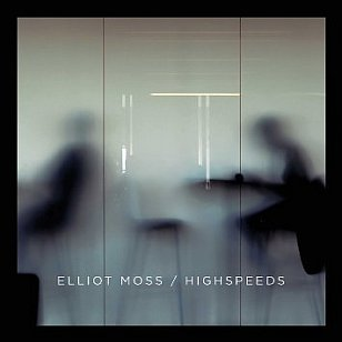 Elliot Moss: Highspeeds (Warners)