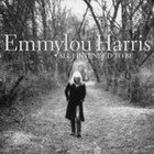 BEST OF ELSEWHERE 2008: Emmylou Harris: All I Intended To Be (Warners)