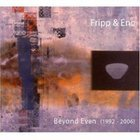 Fripp and Eno: Beyond Even; 1992-2006 (Opal/Southbound)