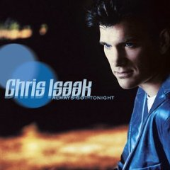 Chris Isaak: Always Got Tonight (Reprise)