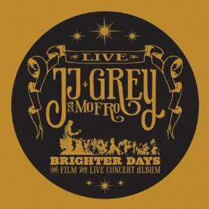 JJ Grey and Mofro: Brighter Days; Live (Alligator/Southbound)