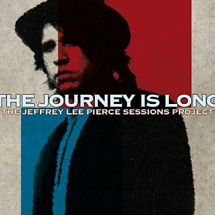 Various Artists: The Journey is Long; The Jeffrey Lee Pierce Sessions Project (Fuse/Border)