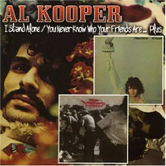 Al Kooper: I Stand Alone/You Never Know Who Your Friends Are (Raven)