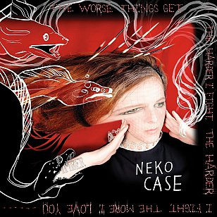 Neko Case: The Worse Things Get . . . (Anti)