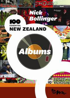 100 ESSENTIAL NEW ZEALAND ALBUMS by NICK BOLLINGER