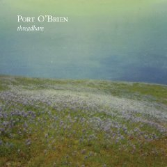 Port O'Brien: Threadbare (Dew Process/Isaac)