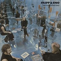 Fripp and Eno: No Pussyfooting (1973) and Evening Star (1975)