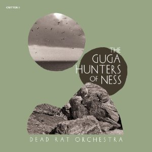 Dead Rat Orchestra: The Guga Hunters of Ness (Critical Heights/Southbound)