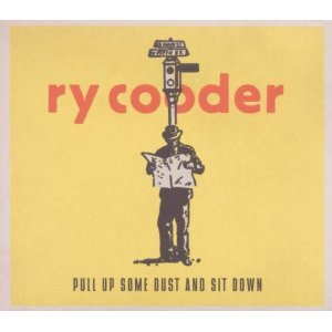 Ry Cooder: Pull Up Some Dust and Sit Down (Nonesuch/Warners)
