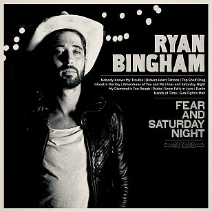Ryan Bingham: Fear and Saturday Night (Universal)