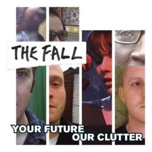 The Fall: Your Future Our Clutter (Domino)