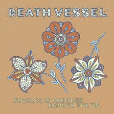 Death Vessel: Nothing is Precious Enough For Us (SubPop/Rhythmethod)