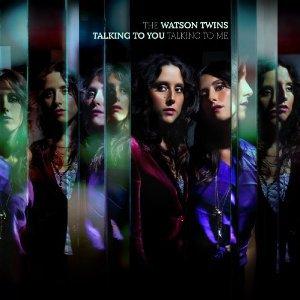 The Watson Twins: Talking to You, Talking to Me (EMI)